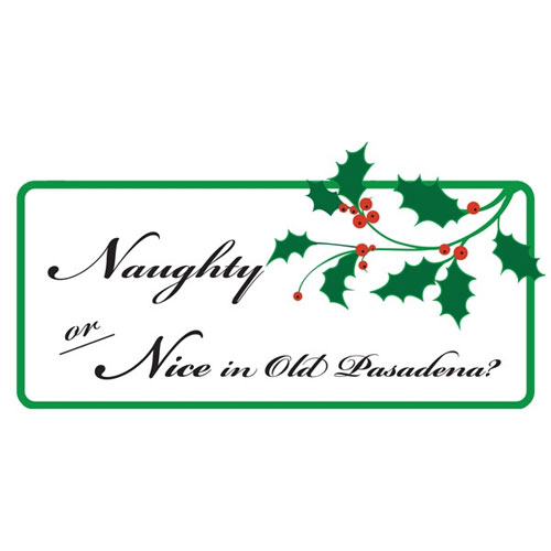 Are You Naughty Or Nice In Old Pasadena?